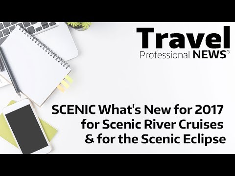 SCENIC   What's New for 2017 for Scenic River Cruises & for the Scenic Eclipse