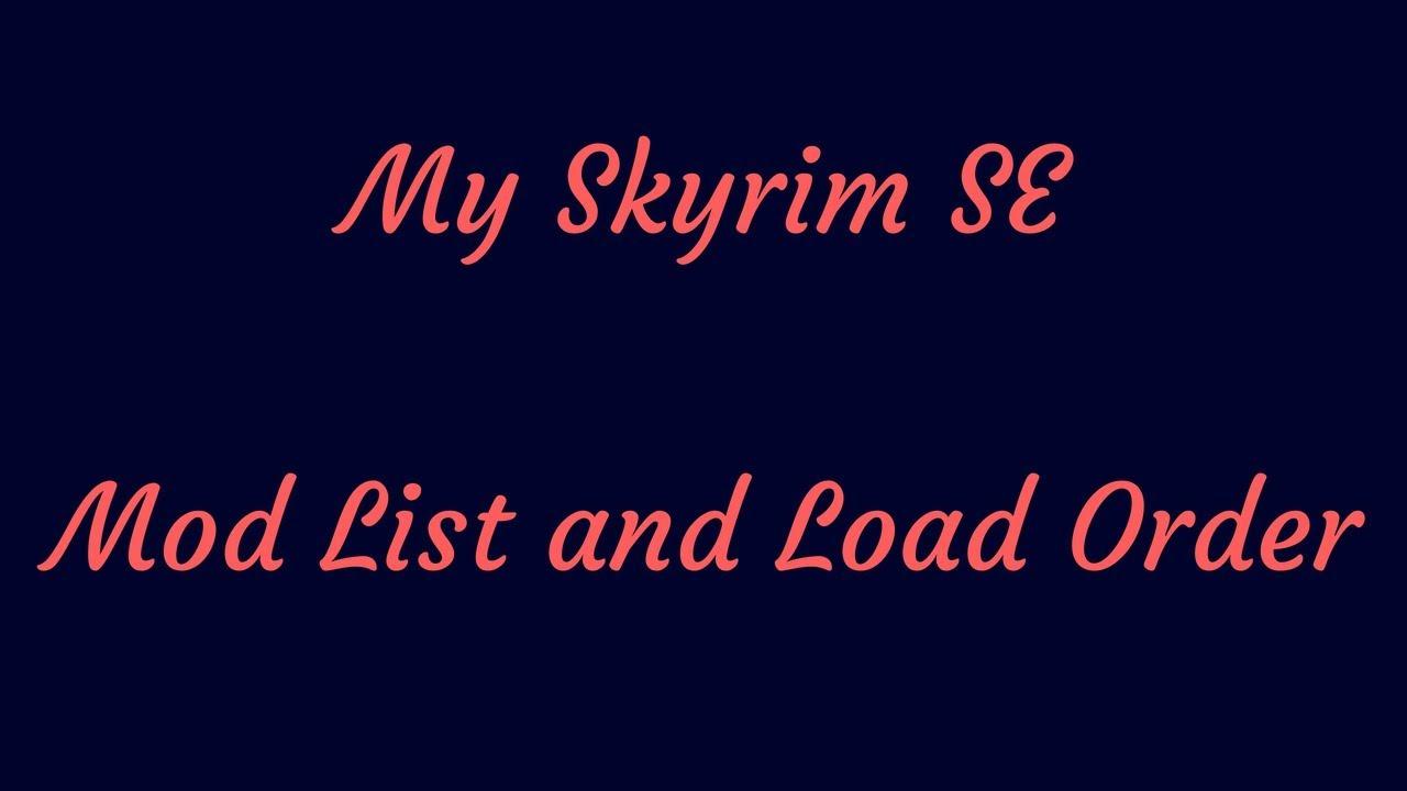 My Skyrim SE Mod List and Load Order