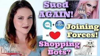 What's Up in Makeup NEWS! Jeffree Star SUED AGAIN! QVC & HSN Merge! Bots Help YOU Shop!