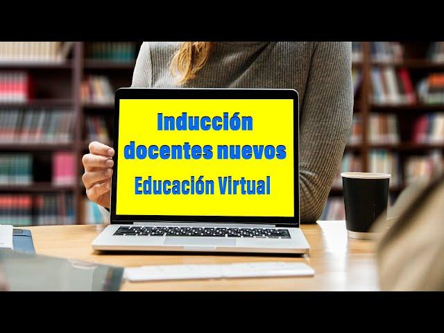 Inducción docentes nuevos - Educación Virtual