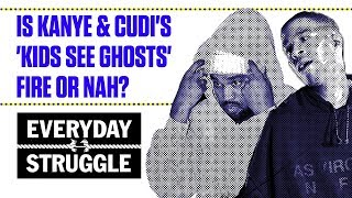 Is Kanye & Cudi's 'Kids See Ghosts' Fire or Nah? | Everyday Struggle