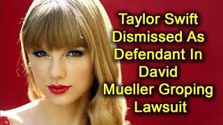 Taylor Swift Dismissed As Defendant In David Mueller Groping Lawsuit 2017 Video