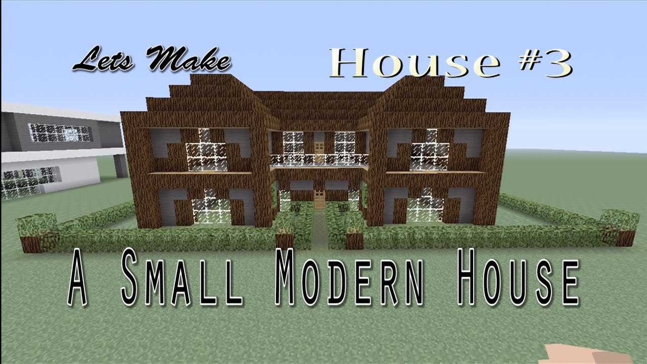 minecraft let u0027s make a small modern house house 3 youtube