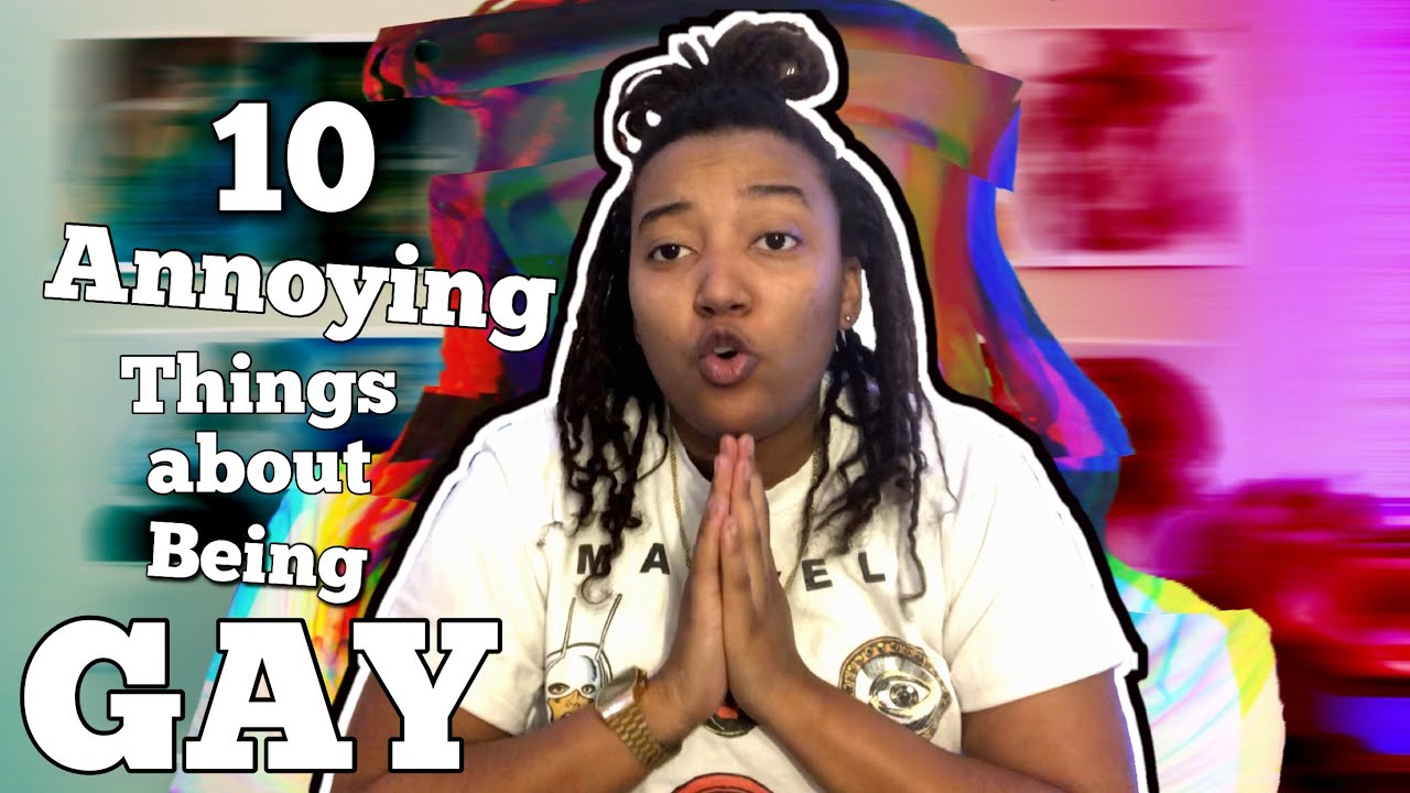 Download TOP 10 MOST ANNOYING THINGS ABOUT BEING GAY!