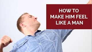 3 Things You Can Say To Make Him Feel Like A Man