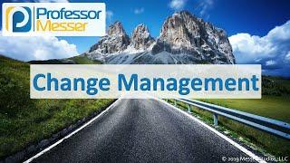 Change Management - CompTIA A+ 220-1002 - 4.2