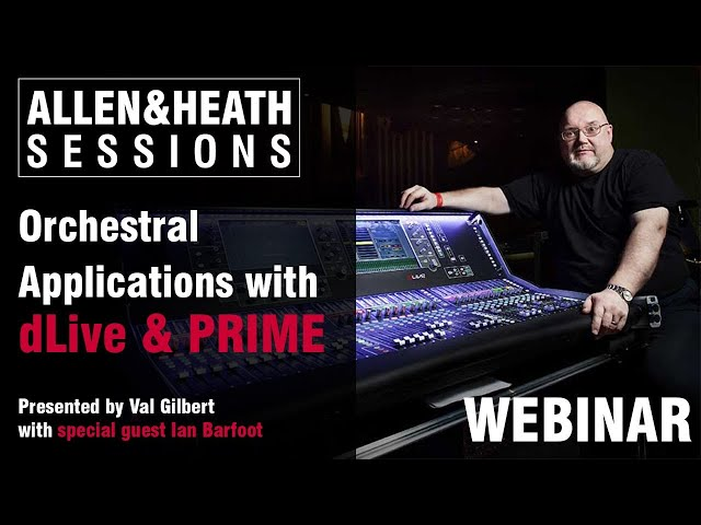 A&H Sessions - Ian Barfoot, Orchestral Applications with dLive & PRIME