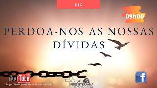 """EBD - """"PERDOA-NOS AS NOSSAS DÍVIDAS"""" - REV. AUGUSTINHO JUNIOR"""