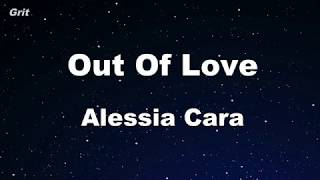 Out Of Love - Alessia Cara Karaoke 【No Guide Melody】 Instrumental