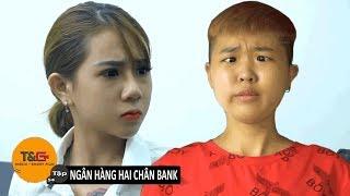 TG MEDIA FILM| TẬP 54: NGÂN HÀNG HAI CHÂN BANK| PHIM HÀI 2018