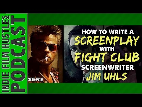 How To Write A Screenplay with Fight Club Screenwriter Jim Uhls - IFH 089