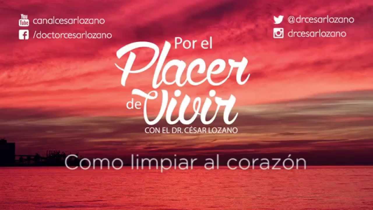 Como Limpar Al Corazón Por El Placer De Vivir Con El Dr César Lozano