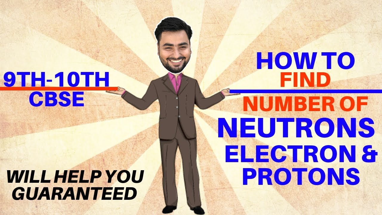 HOW TO FIND NUMBER OF NEUTRONS, ELECTRONS AND PROTONS