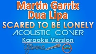 Martin Garrix and Dua Lipa - Scared to Be Lonely KARAOKE (Acoustic) by GMusic