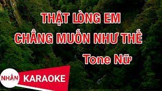Thật Lòng Em Chẳng Muốn Như Thế (Karaoke Beat) - Tone Nữ
