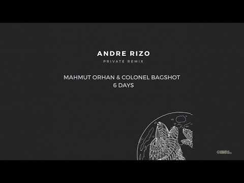 Mahmut Orhan & Colonel Bagshot - 6 Days (Andre Rizo Private Remix)