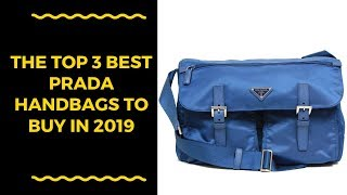 The Top 3 Best Prada Handbags To Buy In 2019