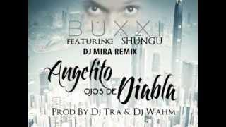 Buxxi Ft Shungu - Angelito Ojos De Diabla (Dj Mira Remix)