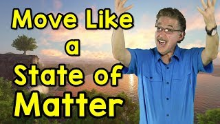 Move Like a State of Matter   Science Song for Kids   Solid, Liquid, Gas   Jack Hartmann