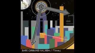 BARE GROUND HALJION 「Time」 2012.11.04~数量限定販売中。 [LIVE INFO...