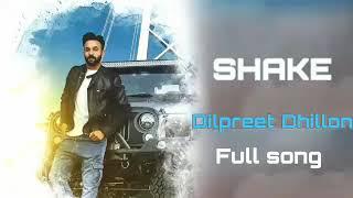 Shake Dilpreet Dhillon Official New Punjabi Song
