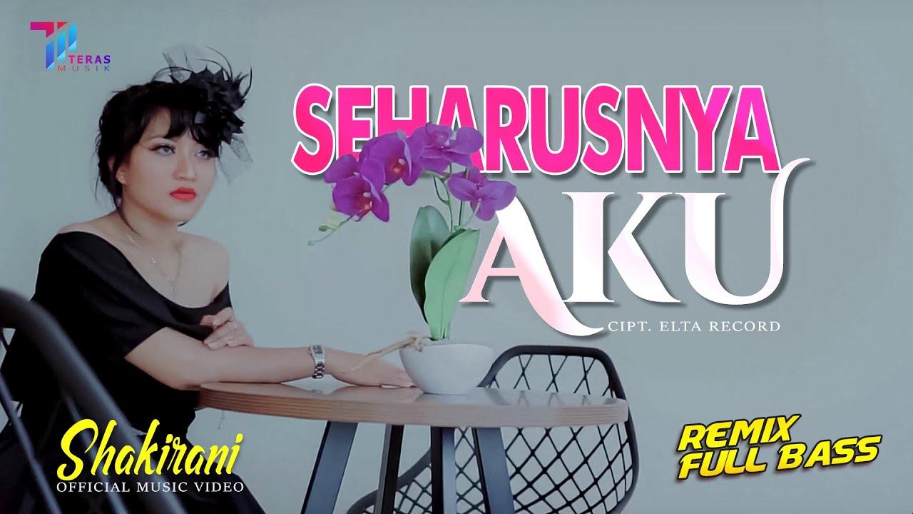 Shakirani - SEHARUSNYA AKU | Kekasih Dimana Kurangnya Aku | REMIX FULL BASS (Official Music Video)