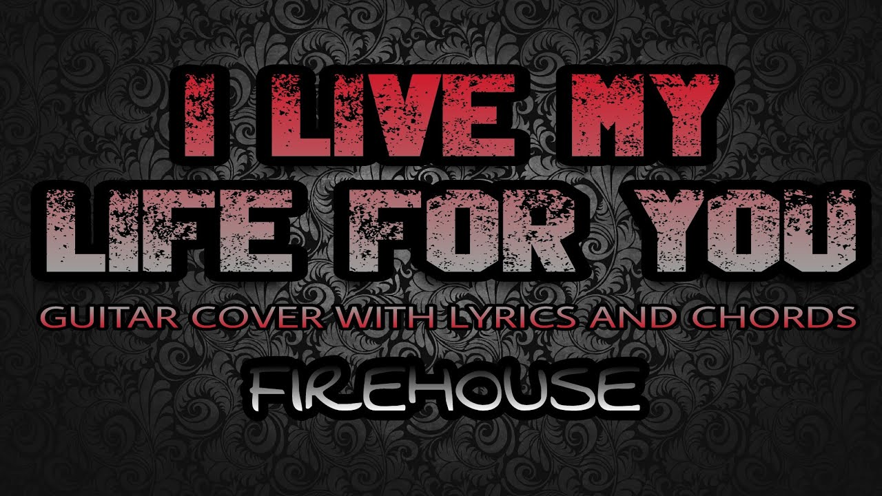 I Live My Life For You Firehouse Guitar Cover With Lyrics