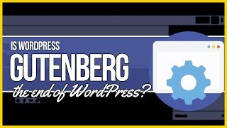 Is Gutenberg the End of WordPress?