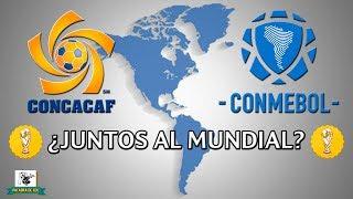 ¿UNIÓN CONMEBOL Y CONCACAF?  ¿QUIENES IRÍAN AL MUNDIAL?