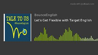 Let's Get Flexible with Target English