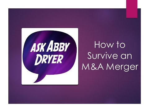 Ask Abby Dryer - How to Survive an M&A Merger