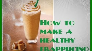 How To Make A Healthy Caramel Frappucino