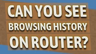 Can you see browsing history on router?