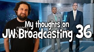 My thoughts on JW Broadcasting 36 - September 2017 (with Samuel Herd & Donald Gordon)