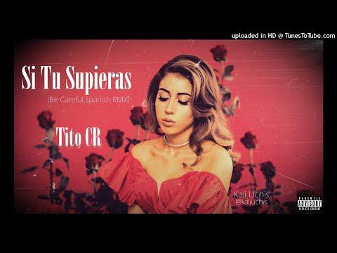 Si Tu Supieras (Be Careful Spanish Remix) - TITO CR (Prod By: Pro$pecto)