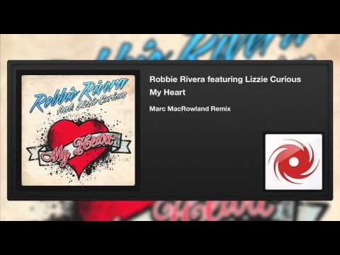 Robbie Rivera featuring Lizzie Curious - My Heart (Marc MacRowland Remix)