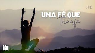 Uma fé que triunfa | Rev. Fabiano Santos