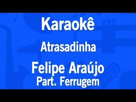 Karaokê Atrasadinha - Felipe Araújo Part Ferrugem