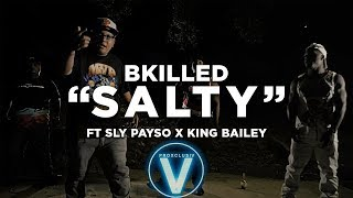 Bkilled x Sly Payso x King Bailey - Salty (Dir by @Zach_Hurth)