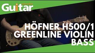 Höfner H500/1 Greenline Violin Bass | Review