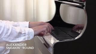 ALEXANDER :: Sneakin' 'Round :: Piano Exam
