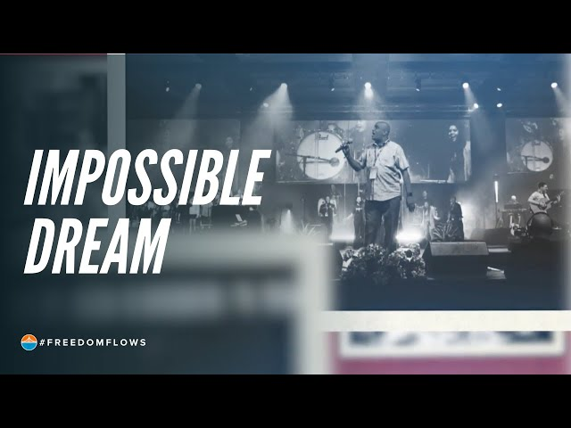 The Impossible Dream | Freedom Flows