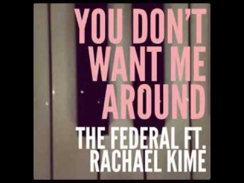 You Don't Want Me Around - The Federal Ft. Rachael Kime