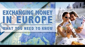 EXCHANGING MONEY IN EUROPE: WHAT YOU NEED TO KNOW