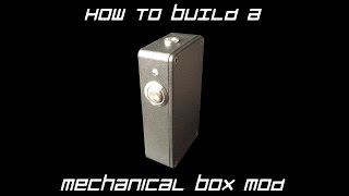 How To Build A Mechanical Box Mod Full Tutorial