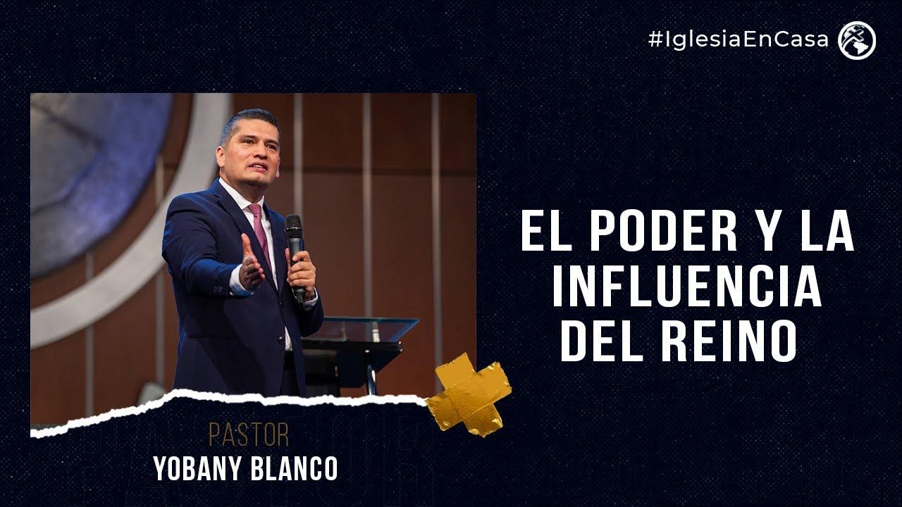 EN VIVO - El Poder y la Influencia del Reino - Pastor Yobany Blanco
