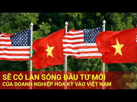 Sẽ Có Làn Sóng Đầu Tư Của Doanh Nghiệp Mỹ Vào Việt Nam