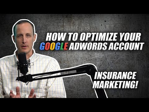 How To Optimize Your Google AdWords Account [Insurance Marketing]