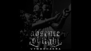 ABSENCE OF LIGHT - Vyom Chakra (Full Album Stream)