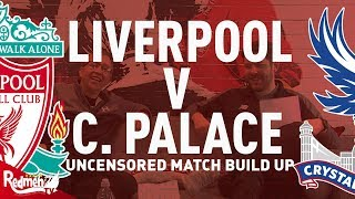 Liverpool v Crystal Palace | Uncensored Match Build Up